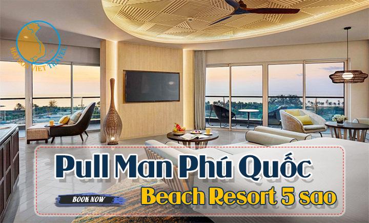 Combo 3N2Đ Nghỉ dưỡng Resort Pullman Phú Quốc 5 sao